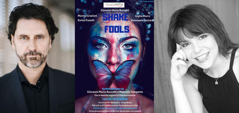 """Teatro Trastevere. Dal 9 al 13 ottobre """"Shake Fools"""" diretto da Giovanni Maria Buzzatti e Manuela Tempesta"""