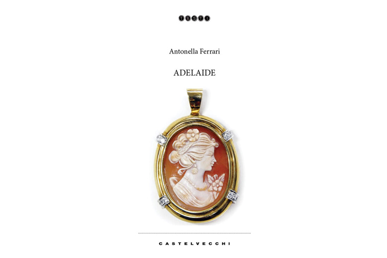 """""""Adelaide"""" il nuovo romanzo di Antonella Ferrari, disponibile in libreria e negli store digitali"""